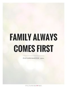 Family always comes first. Picture Quotes.
