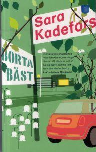 Sara Kadefors. Borta bäst. Kanonbra. Om kvinnan som parkerat sin bil i skogen utanför ikea och bosatt sig där...