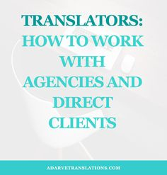 Increase your chances of breaking into the translation market with these tips on how to work with translation agencies and direct clients, whether you contact them to offer your services or they are the ones who initiate the contact.