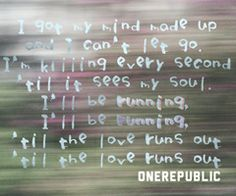 """""""Love Runs Out"""" ----OneRepublic. This song is so good. Haven't heard such a good song in a while. It has a great beat"""