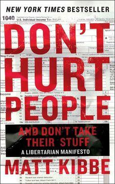 Don't Hurt People and Don't Take Their Stuff: A Libertarian Manifesto by Matt Kibbe,http://www.amazon.com/dp/0062308254/ref=cm_sw_r_pi_dp_5-hvtb0C6Z269MCY