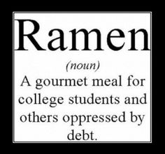 Ramen: A gourmet meal for college students and others oppressed by debt.