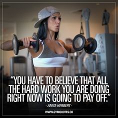 """You have to believe that all the hard work you are doing right now is going to pay off."" - IFBB pro Anita Herbert."