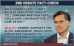 Romney said in March he supported the Blunt Amendment, which allows employers to deny birth control coverage to their employees on religious or moral grounds. It means your boss gets to decide if your insurance company lets you have your birth control for free, or for full (sometimes really expensive) price.