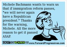 Pass immigration reform -- ASAP! Republicans are against it, so it must be the right thing to do.