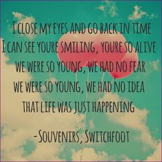I can see you smiling...  Switchfoot - Souvenirs