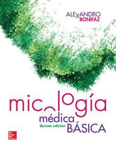Micología médica básica / Alexandro Bonifaz DISPONIBLE EN: http://biblos.uam.es/uhtbin/cgisirsi/UAM/FILOSOFIA/0/5?searchdata1=%209786071512703