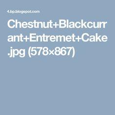 Chestnut+Blackcurrant+Entremet+Cake.jpg (578×867)