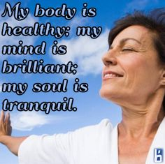 My body is healthy; my mind is brilliant; my soul is tranquil.    Affirmations, positivity, inspirational, quote, love, happy, morning affirmation, motivation, health, wellness, life, happiness, powerful, uplifting, grateful, graduated