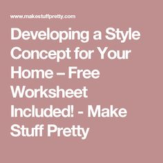 Developing a Style Concept for Your Home – Free Worksheet Included! - Make Stuff Pretty
