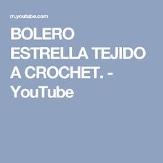 BOLERO ESTRELLA TEJIDO A CROCHET. - YouTube