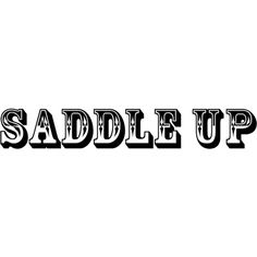 Saddle Up text ❤ liked on Polyvore featuring words, quotes, phrase, saying and text