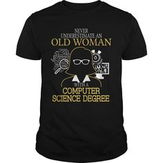 NEVER UNDERESTIMATE AN OLD WOMAN WITH COMPUTER SCIENCE DEGREE T SHIRTS