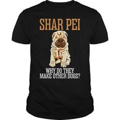 Awesome Tee Shar Pei Why Do They Make Other Dogs T shirts