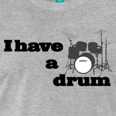 I have a drum t-shirt #t-shirt #t-shirts #tshirt #tshirts #giftidea #giftideas #giftsidea #giftsideas #quote #quotes #quotation #quotations #sayings #saying #drums #music