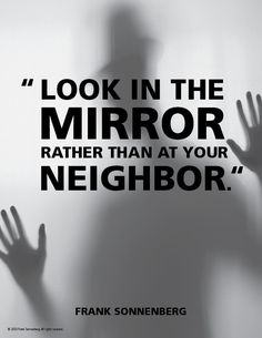 """""""Look in the mirror rather than at your neighbor."""" ~ Frank Sonnenberg #FrankSonnenberg #KeepingUpWithTheJoneses #IsTheGrassGreener #Comparison #ComparingYourself #Happiness Leadership Development, Personal Development, Motivational Words, Inspirational Quotes, Personal Values, Your Neighbors, Comparing Yourself To Others, Character Education, Great Words"""