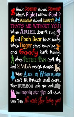 PRODUCT DESCRIPTION Beautiful DISNEY 12 x 24 wooden subway art with vinyl lettering quote-Whats Mickey without Minnie? Whats Piglet without Pooh? Whats Donald without Daisy? Thats me without you! When Ariel doesnt sing, and Pooh Bear hates honey. When Tigger stops bouncing, and