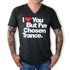 I Love You But I've Chosen Trance - Fashion for the dance music minded people of the world I Love You, My Love, Mens Tee Shirts, People Of The World, Dance Music, Trance, Edm, American Apparel, Cool Designs