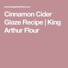 Cinnamon Cider Glaze Recipe | King Arthur Flour