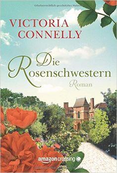Die Rosenschwestern: Amazon.de: Victoria Connelly, Christina Rodriguez: Bücher