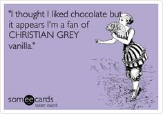 'I thought I liked chocolate but it appears I'm a fan of CHRISTIAN GREY vanilla.'