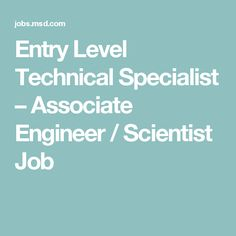 Entry Level Technical Specialist – Associate Engineer / Scientist Job