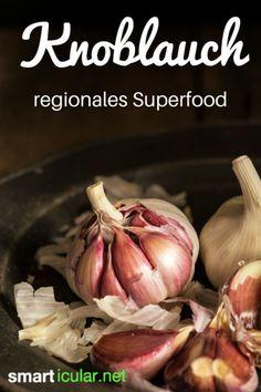 Seine Hoheit, der Knoblauch – Hüter deiner Gesundheit - wahrlich ein regionales Superfood