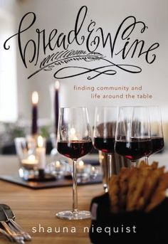 Bread and Wine: Finding Community and Life Around the Table. Cannot wait for this. I know this will be worth reading!