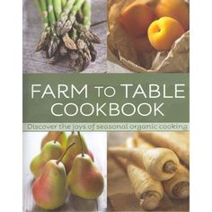Farm to Table Cookbook: discover the joys of seasonal cooking