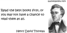 http://www.quotespedia.info/quotes-about-books-read-the-best-books-first-a-7344.html