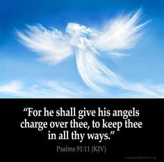 For he shall give his angels charge over thee, to keep thee in all thy ways. – Psalms (KJV) from King James Version Bible (KJV Bible) King James Bible Online, King James Bible Verses, Bible Verse Pictures, Bible King James Version, Pomes, Inspirational Verses, Bible Scriptures, Bible Quotes, Scripture Verses