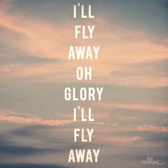 some bright morning, i'll fly away xoxoxo Great Are You Lord, Love The Lord, Gods Love, Fly Away Song, Ill Fly Away, Praise And Worship Music, Praise God, How He Loves Us, Jesus Loves Me