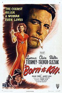 "Born to Kill (""Nascido para Matar"", 1947). Film noir. Claire Trevor, Lawrence Tierney, Walter Slezak, Elisha Cook Jr."
