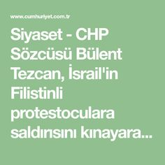 """Siyaset - CHP Sözcüsü Bülent Tezcan, İsrail'in Filistinli protestoculara saldırısını kınayarak, """"Gazze'de katliam var, bu katliamı kınıyoruz. Trump ve İsra"""