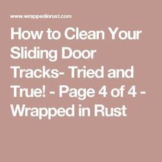 How to Clean Your Sliding Door Tracks- Tried and True! - Page 4 of 4 - Wrapped in Rust