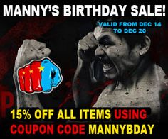 Shop for authentic and exclusive gear from the official Manny Pacquiao website and store. A ONE WEEK CELEBRATION!!! 15% off ALL products by using coupon code MANNYBDAY during Checkout. Good until December 20, 2014.