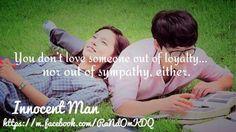 INNOCENT MAN Men Quotes, Quotable Quotes, Korean Drama Quotes, Innocent Man, Song Joong Ki, Dont Love, Loving Someone, A Good Man, Kdrama