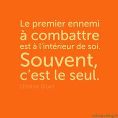 Le premier ennemi à combattre est à l'intérieur de soi. Souvent, c'est le seul.