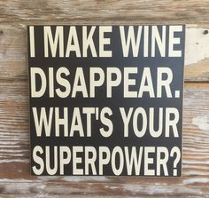 I Make Wine Disappear. What's Your Superpower? Wood Sign. Funny Wood Sign