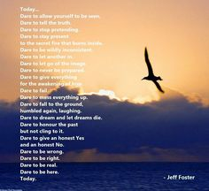 """Dare to be here..."" ~Jeff Foster ..*"