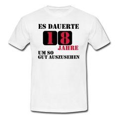 18 achtzehnter Geburtstag: Es dauerte 18 jahre um so gut AuszusehenT-Shirts.