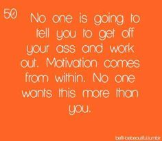 What i can do to you to motivate you is nothing compared to what you can do!!