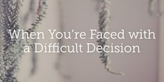 If youre wondering how to make decisions, I recommend this article. When You Are Faced with a Difficult Decision | True Woman