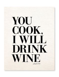 You cook, I will drink wine