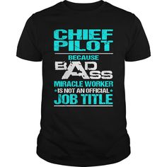 CHIEF PILOT Because BADASS Miracle Worker Isn't An Official Job Title T-Shirts, Hoodies. GET IT ==► Funny Tee Shirts
