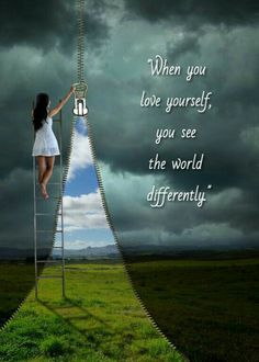 When you love yourself, you see the world differently