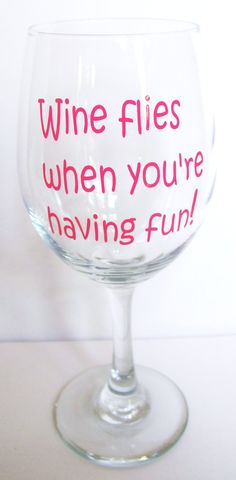 Customized wine glass - Wine flies when you& having fun! by KayBellissima Wine Glass Sayings, Wine Glass Crafts, Wine Craft, Wine Quotes, Wine Bottle Crafts, Wine Bottle Glasses, Custom Wine Glasses, Wine Bottles, Decorated Wine Glasses
