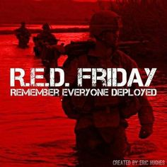 RED Fridays: Remember Everyone Deployed - wear red on Fridays until they all come home. #SOT #military. EVERY SINGLE SOLDIER around the globe.