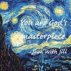 Java With Jill: You Are God's Masterpiece!