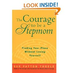 The Courage to Be a Stepmom: Finding Your Place Without Losing Yourself: Sue Patton Thoele: 9781885171283: Amazon.com: Books